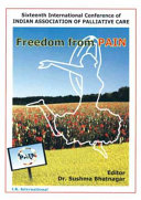 Freedom From Pain (Sixteenth International Conference Of Indian Association Of Palliative Care)