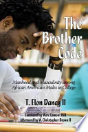 The Brother Code  : Manhood and Masculinity among African American Men in College