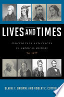 Lives and Times  : Individuals and Issues in American History: To 1877
