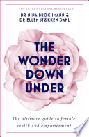 """The Wonder Down Under: A User's Guide to the Vagina"" by Nina Brochmann, Ellen Stokken Dahl, Lucy Moffatt"