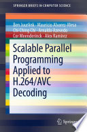 Scalable Parallel Programming Applied to H 264 AVC Decoding Book