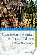 Explorer s Guide Charleston  Savannah   Coastal Islands  A Great Destination  Seventh Edition   Explorer s Great Destinations