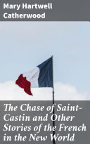 Pdf The Chase of Saint-Castin and Other Stories of the French in the New World Telecharger