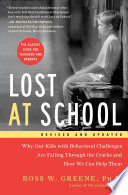 """""""Lost at School: Why Our Kids with Behavioral Challenges are Falling Through the Cracks and How We Can Help Them"""" by Ross W. Greene"""