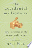"""The Accidental Millionaire: How to Succeed in Life Without Really Trying"" by Gary Fong"