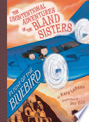 Flight of the Bluebird  The Unintentional Adventures of the Bland Sisters Book 3