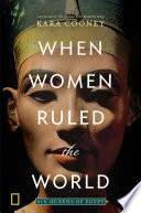 link to When women ruled the world : six queens of Egypt in the TCC library catalog