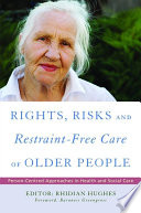 Rights Risk And Restraint Free Care Of Older People
