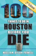 100 Things to Do in Houston Before You Die, Second Edition