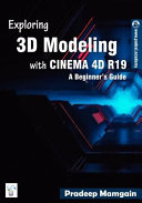 Exploring 3D Modeling with Cinema 4D R19