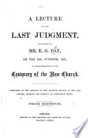 A Lecture on the Last Judgment, delivered by Mr. E. G. Day, on the 29th October, 1857, in commemoration of the Centenary of the New Church, etc