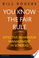 """""""You Know the Fair Rule: Strategies for positive and effective behaviour management and discipline in schools"""" by Bill Rogers"""