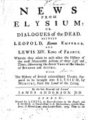News from Elysium; or, Dialogues of the Dead, between Leopold, Roman Emperor and Lewis XIV., King of France, etc. (Interviews in the realms of death ... Interview II. Between Charles V., Roman Emperor and Francis I.,King of France.).