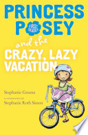 Princess Posey and the Crazy  Lazy Vacation