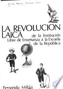 La revolución laica de la Institución Libre de Ensen̄anza a la escuela de la República