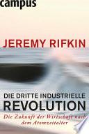 Die dritte industrielle Revolution  : Die Zukunft der Wirtschaft nach dem Atomzeitalter