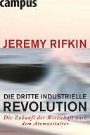 Die dritte industrielle Revolution: Die Zukunft der Wirtschaft nach ...