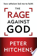 """""""The Rage Against God: How Atheism Led Me to Faith"""" by Peter Hitchens"""