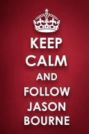 Keep Calm And Follow Jason Bourne