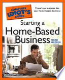 The Complete Idiot s Guide to Starting a Home Based Business  3rd Edition Book
