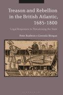 Treason and Rebellion in the British Atlantic, 1685-1800