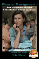 Disaster Management     How to Survive in a Famine   Other Man Made   Natural Catastrophes