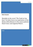 Mortality In The Novel The Fault In Our Stars By John Green An Exploration Of The Theme With Reference To The Cancer Patients Hazel Grace And Augustus Waters Book PDF