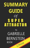 Summary Guide of Super Attractor by Gabrielle Bernstein Book