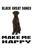 Great Danes Make Me Happy
