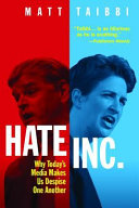 link to Hate Inc. : why today's media makes us despise one another in the TCC library catalog