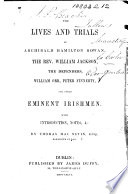 The Lives and Trials of A. H. Rowan, the Rev. W. Jackson, the Defenders, W. Orr, P. Finnerty, Etc