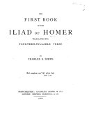 The First Book of the Iliad of Homer  Translated Into Fourteen syllable Verse  by C  S  Simms