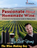 Passionate About Homemade Wine  A Practical   No Nonsense Guide to Making Wine