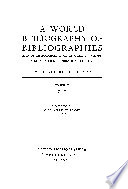 A World Bibliography of Bibliographies and of Bibliographical Catalogues, Calendars, Abstracts, Digests, Indexes, and the Like