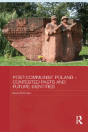 Post Communist Poland     Contested Pasts and Future Identities