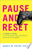 """Pause and Reset: A Parent's Guide to Preventing and Overcoming Problems with Gaming"" by Nancy M. Petry"