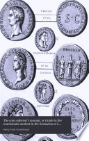 The Coin Collector's Manual, Or Guide to the Numismatic Student in the Formation of a Cabinet of Coins