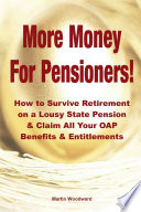 More Money For Pensioners How To Survive Retirement On A Lousy State Pension And Claim All Your Oap Benefits Entitlements Book