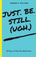 Just  Be  Still  Ugh