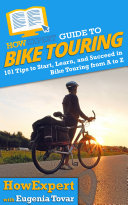 HowExpert Guide to Bike Touring  101 Tips to Start  Learn  and Succeed in Bike Touring From A to Z