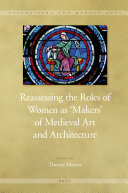 Reassessing the Roles of Women as  Makers  of Medieval Art and Architecture  2 vol  set