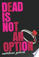 Dead Is Not an Option