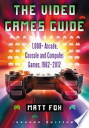 """""""The Video Games Guide: 1,000+ Arcade, Console and Computer Games, 1962-2012, 2d ed."""" by Matt Fox"""