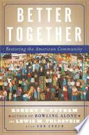 """Better Together: Restoring the American Community"" by Robert D. Putnam, Lewis Feldstein, Donald J. Cohen"