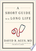 """A Short Guide to a Long Life"" by David B Agus"