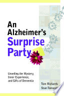 An Alzheimer s Surprise Party  Unveiling the Mystery  Inner Experience  and Gifts of Dementia