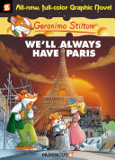Geronimo Stilton Graphic Novels #11: We'll Always Have Paris