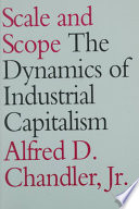 Scale and Scope, The Dynamics of Industrial Capitalism by Alfred D. Chandler Jr.,Takashi Hikino PDF