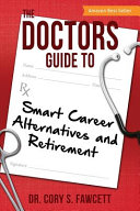 The Doctors Guide To Smart Career Alternatives And Retirement Book PDF