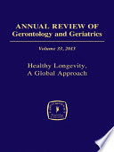 Annual Review Of Gerontology And Geriatrics Volume 33 2013